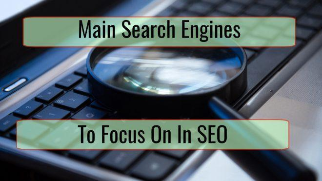 The Main Search Engines You Should Be Focusing on with Your SEO