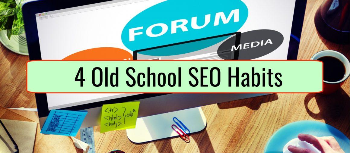 4 Old School SEO Habits That Will Never Grow Old