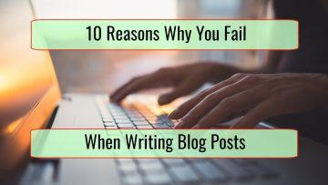 10 Reasons You're Failing Miserably at Blog Writing
