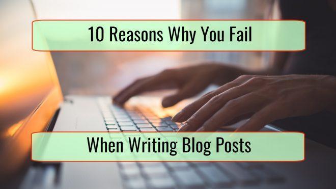 10 Reasons You're Failing Miserably at Blog Writing