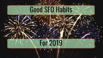 Good SEO Habits: Why These 5 Things Should Be Your New Year's Resolutions