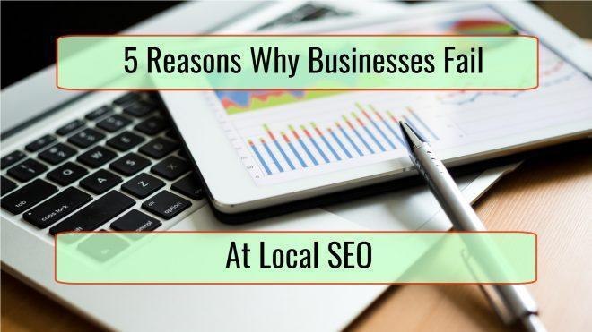 5 Reasons Why so Many Businesses Fail at Local SEO