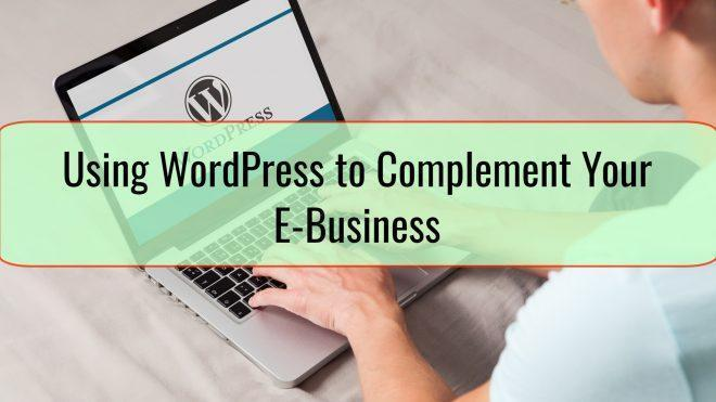 Using WordPress to Complement Your E-Business