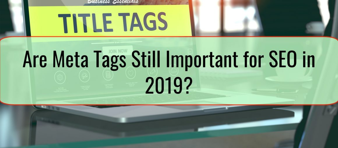 Are Meta Tags Still Important for SEO in 2019?