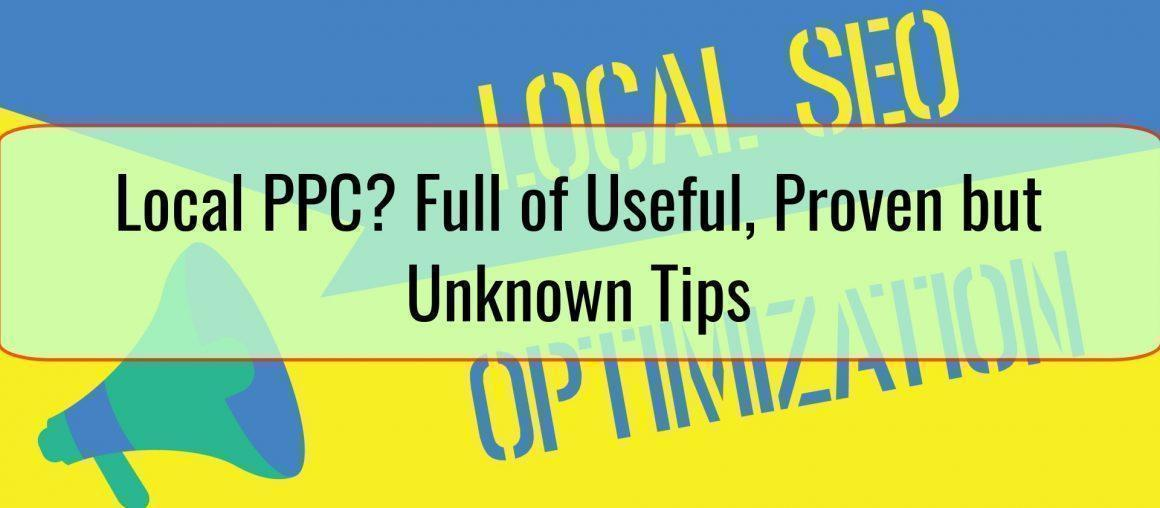 Local PPC? Full of Useful, Proven but Unknown Tips