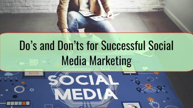 Do's and Don'ts for Successful Social Media Marketing