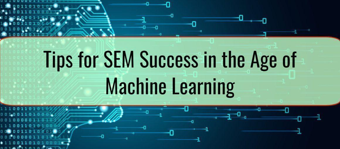 Tips for SEM Success in the Age of Machine Learning