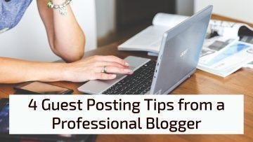 4 Guest Posting Tips from a Professional Blogger
