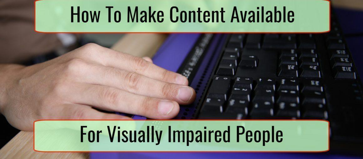 How to Make Your Content Accessible to the Visually Impaired