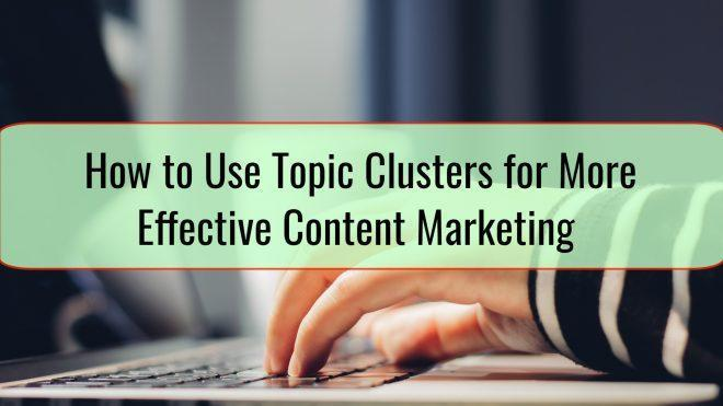 How to Use Topic Clusters for More Effective Content Marketing