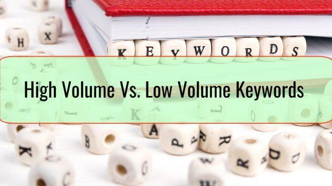 High Volume Vs. Low Volume Keywords - Which Ones are Worth Targeting and Why?