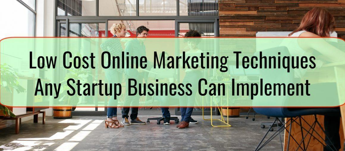 Low Cost Online Marketing Techniques Any Startup Business Can Implement