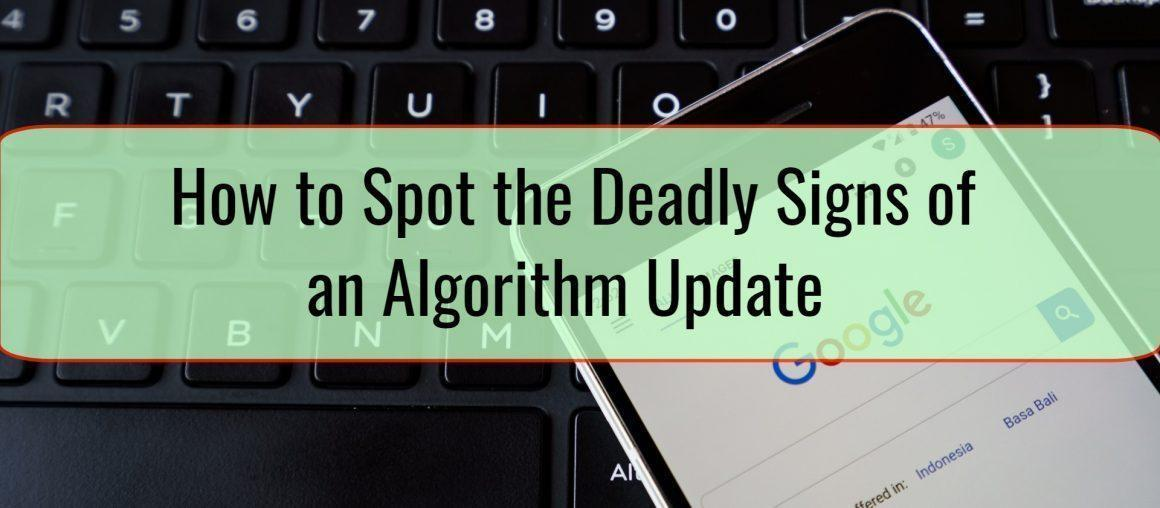 How to Spot the Deadly Signs of an Algorithm Update