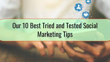 Our 10 Best Tried and Tested Social Marketing Tips