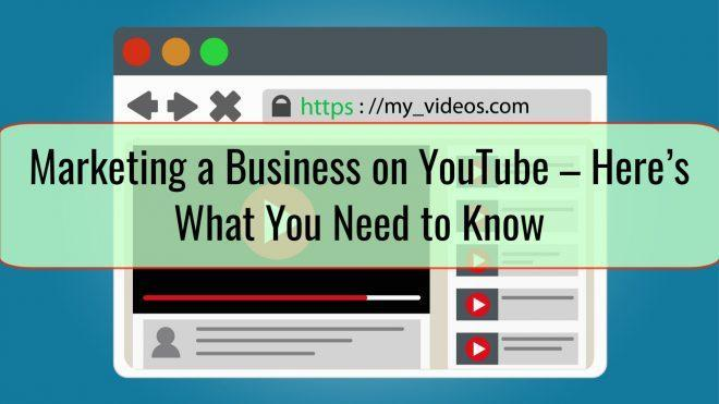 Marketing a Business on YouTube – Here's What You Need to Know