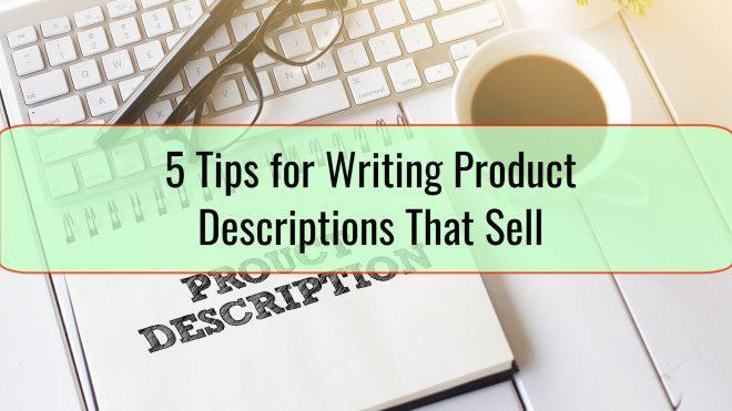 5 Tips for Writing Product Descriptions That Sell