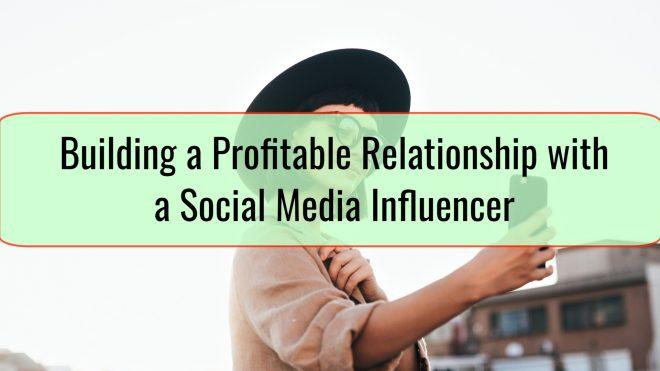 Building a Profitable Relationship with a Social Media Influencer