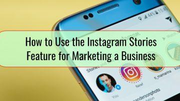 How to Use the Instagram Stories Feature for Marketing a Business