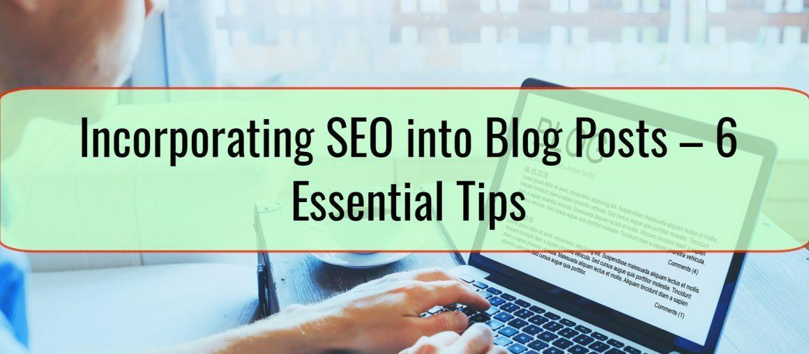 Incorporating SEO into Blog Posts – 6 Essential Tips