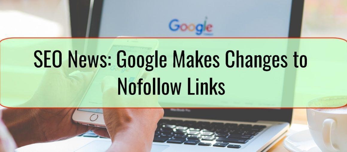 SEO News: Google Makes Changes to Nofollow Links