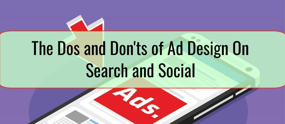 The Dos and Don'ts of Ad Design On Search and Social
