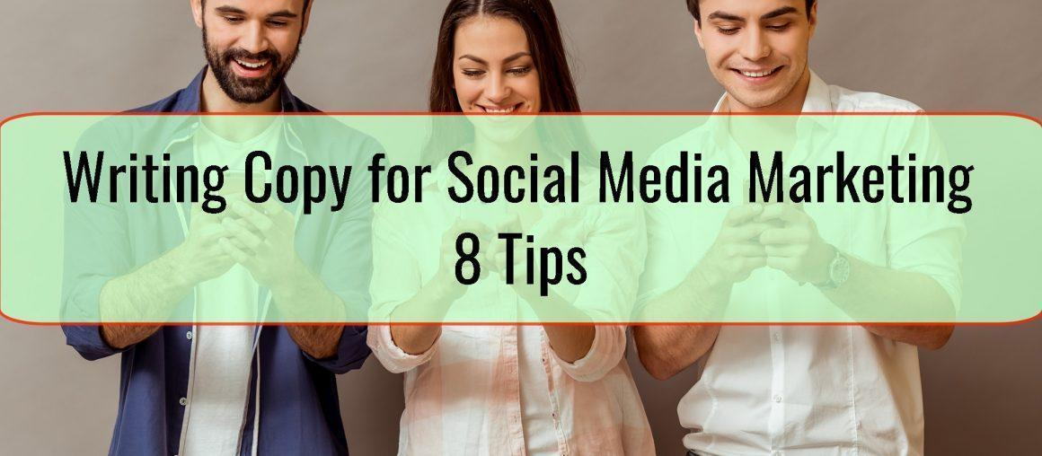 Writing Copy for Social Media Marketing – 8 Tips