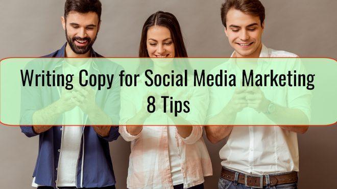 Writing Copy for Social Media Marketing – 8 Tips