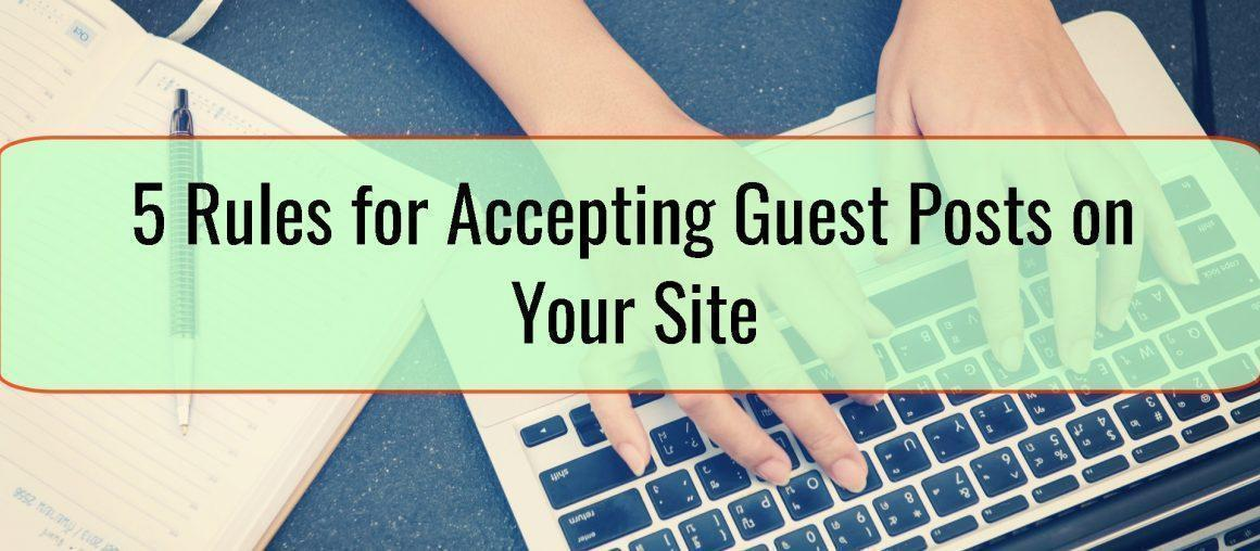 5 Rules for Accepting Guest Posts on Your Site