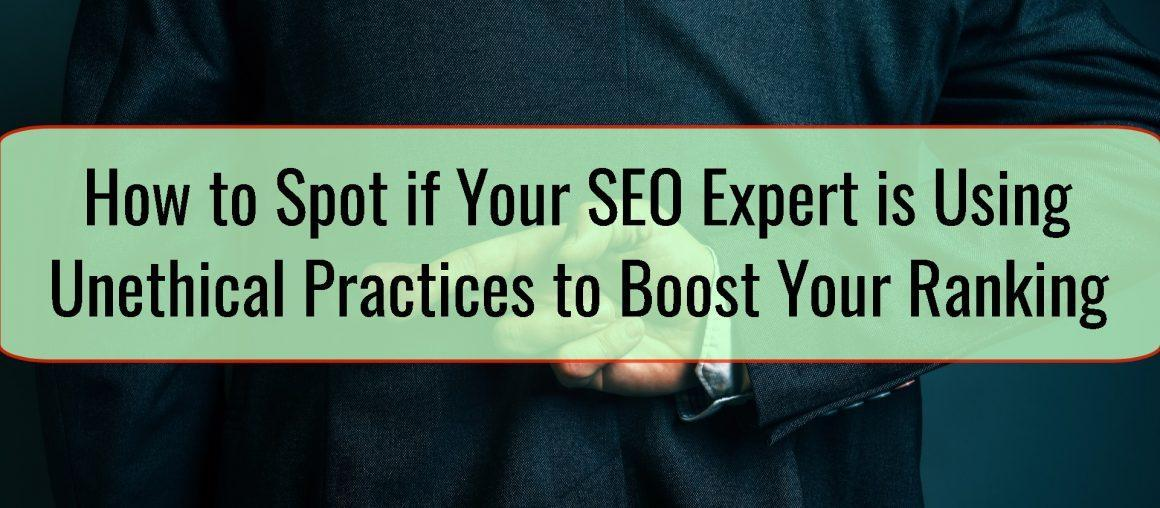 How to Spot if Your SEO Expert is Using Unethical Practices to Boost Your Ranking