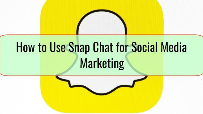 How to Use Snap Chat for Social Media Marketing
