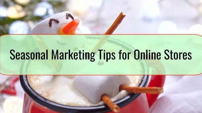 Seasonal Marketing Tips for Online Stores