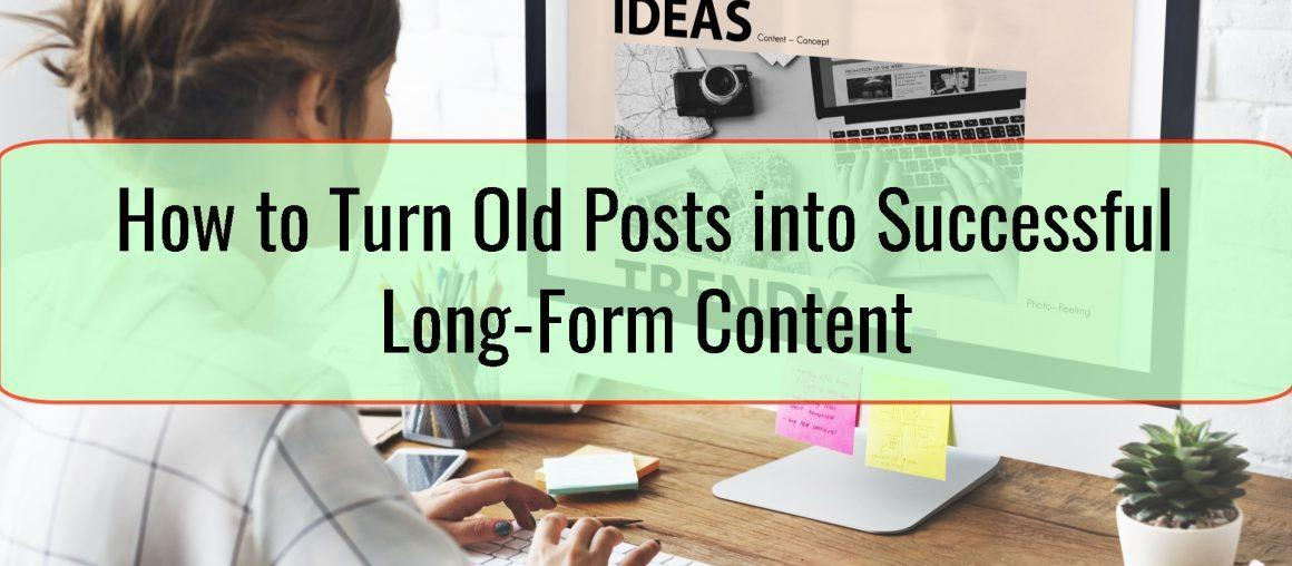 How to Turn Old Posts into Successful Long-Form Content