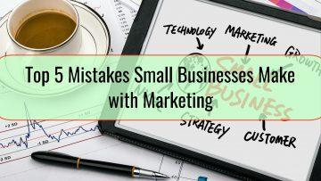 Top 5 Mistakes Small Businesses Make with Marketing