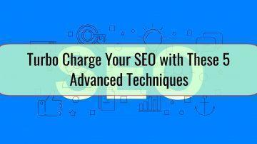 Turbo Charge Your SEO with These 5 Advanced Techniques
