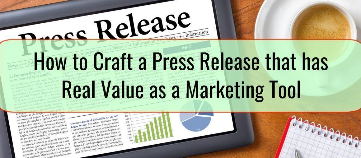 How to Craft a Press Release that has Real Value as a Marketing Tool