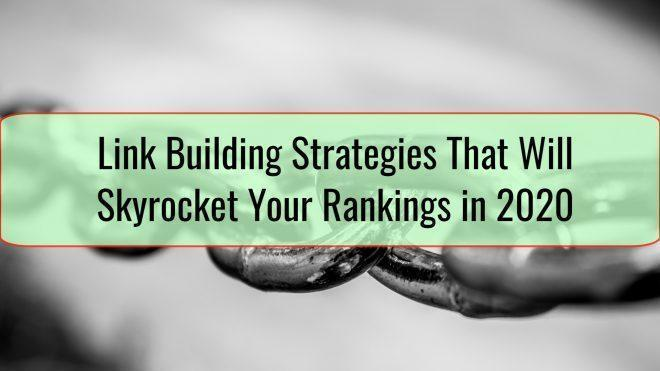 Link Building Strategies That Will Skyrocket Your Rankings in 2020