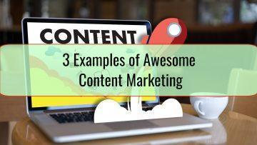 3 Examples of Awesome Content Marketing