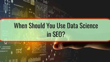 When Should You Use Data Science in SEO?